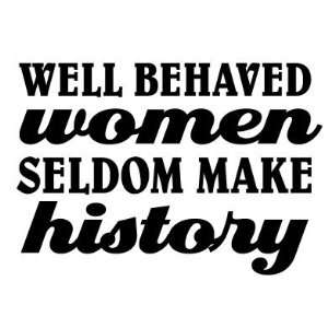 Well Behaved Women Seldom Make History   Decal / Sticker