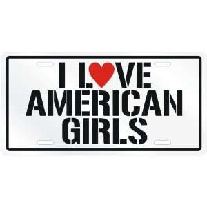 LOVE AMERICAN GIRLS  AMERICA LICENSE PLATE SIGN COUNTRY Home