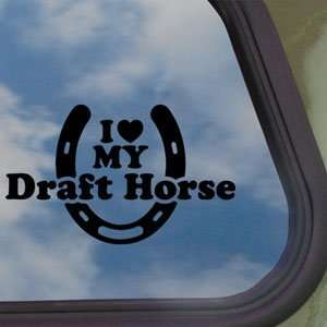 I Love My Drafthorse Black Decal Car Truck Window Sticker
