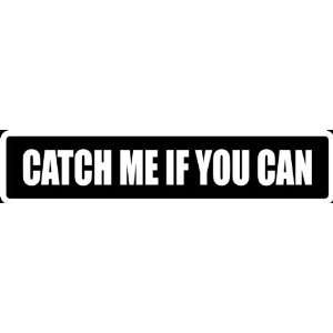 com (Att25) 8 White Vinyl Decal Catch Me If You Can Funny Saying Die