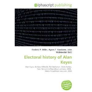 Electoral history of Alan Keyes (9786134111089) Books